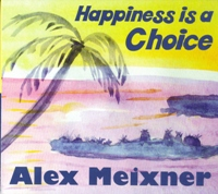 "Alex Meixner's ""Happiness is a Choice"""